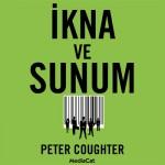 Peter Coughter'ın yeni kitabı 'İkna ve Sunum' Kapital Yayınları'ndan çıktı.