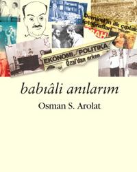 Usta gazeteci Osman S. Arolat, 50 yılda biriktirdiklerini kitabında paylaşıyor.